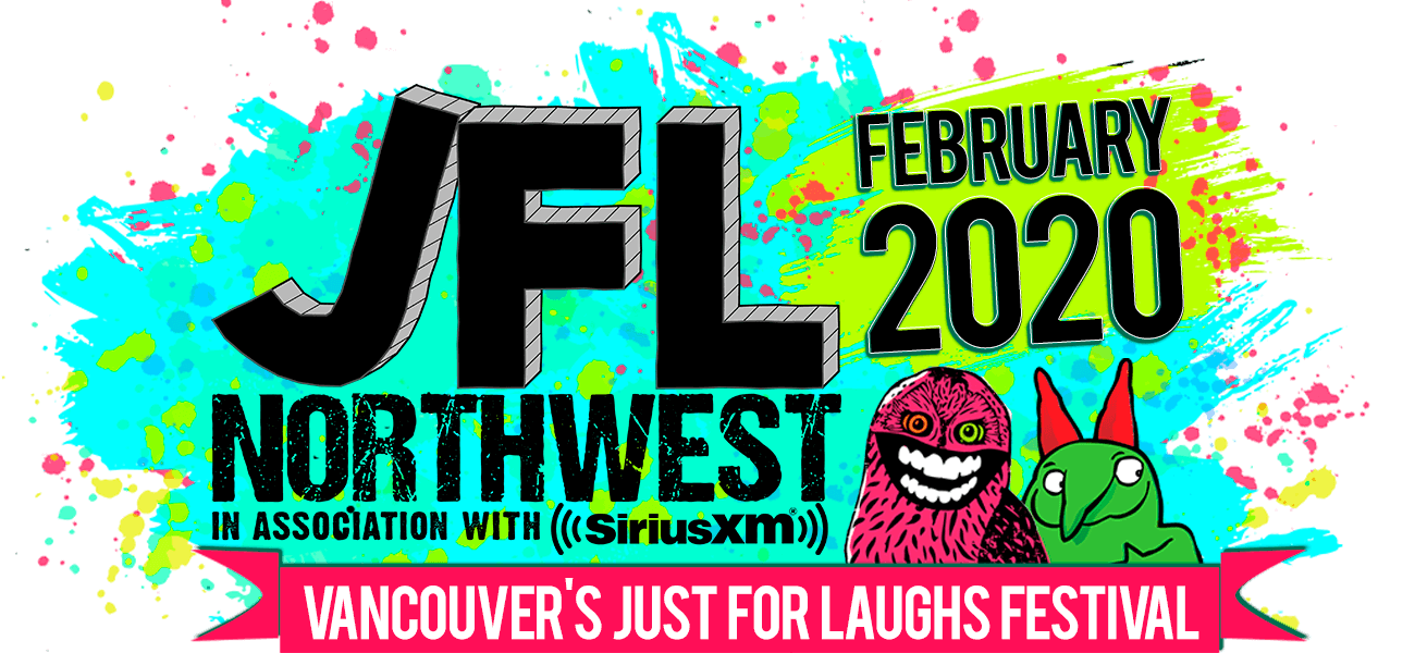 2020 Just For Laughs Comedy Festival.Jfl Northwest Jfl Northwest 2019
